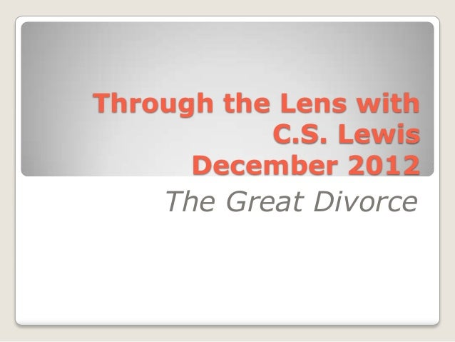 Through the Lens with           C.S. Lewis      December 2012    The Great Divorce