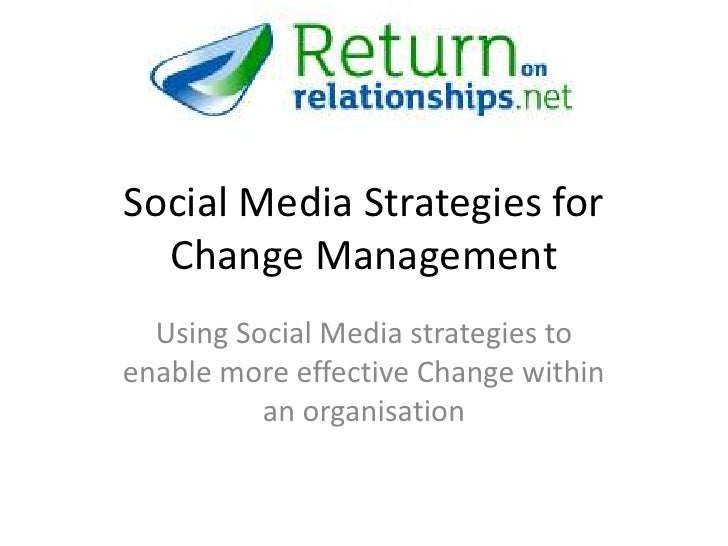 Social Media Strategies for   Change Management   Using Social Media strategies to enable more effective Change within    ...