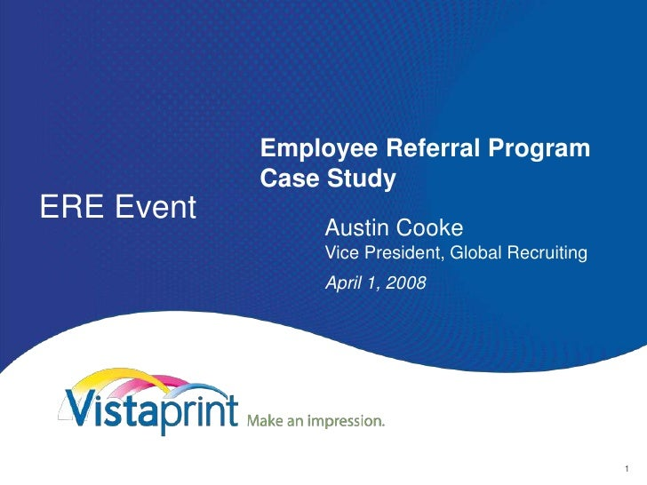 ERE Event <br />Employee Referral ProgramCase Study<br />Austin CookeVice President, Global Recruiting<br />April 1, 2008<...