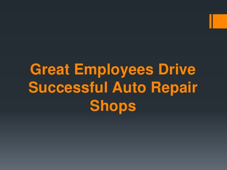 Great Employees DriveSuccessful Auto Repair       Shops