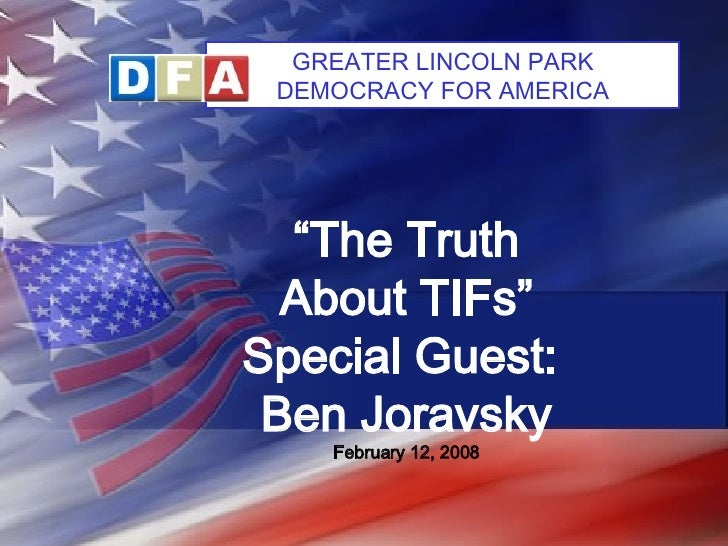 """ The Truth About TIFs"" Special Guest:  Ben Joravsky February 12, 2008   GREATER LINCOLN PARK DEMOCRACY FOR AMERICA"