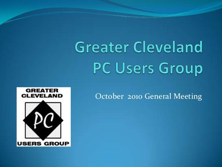 Greater ClevelandPC Users Group<br />October  2010 General Meeting<br />