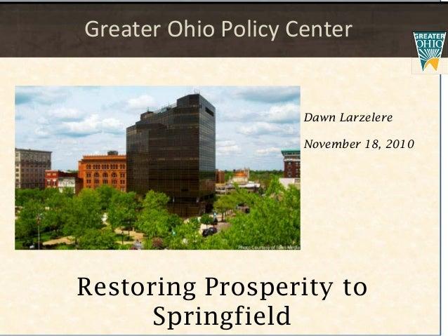 Dawn Larzelere November 18, 2010 Greater Ohio Policy Center Restoring Prosperity to Springfield