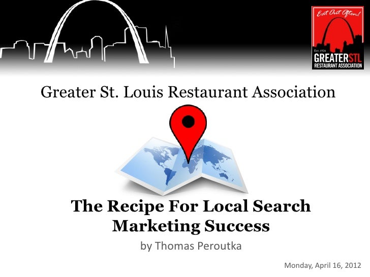Greater St. Louis Restaurant Association    The Recipe For Local Search        Marketing Success             by Thomas Per...