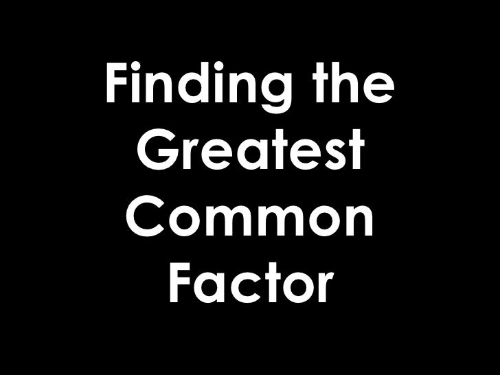 Finding the Greatest Common Factor<br />