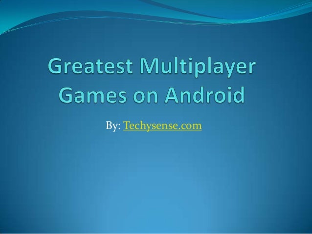 Greatest multiplayer games on android