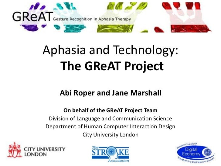 Aphasia and Technology:  The GReAT Project     Abi Roper and Jane Marshall       On behalf of the GReAT Project Team Divis...