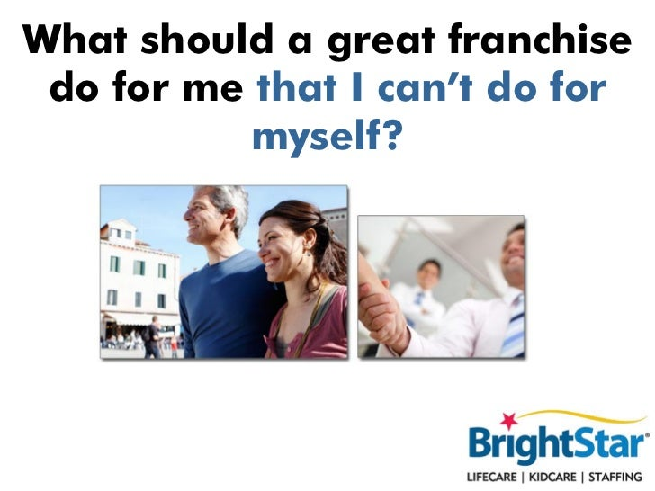 What should a great franchise do for me that I can't do for           myself?