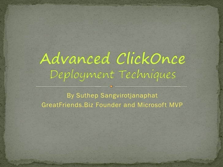 Advanced ClickOnce Deployment Techniques by Suthep S - GreatFriends.Biz