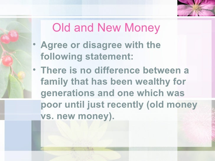 Old Money vs New Money 1920s Old And New Money• Agree or
