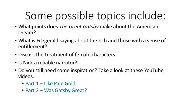 fizgeralds the great gatsby essay Argumentative essay topics for the great gatsby there are plenty of good essay topics in this category — after all, every literary work leaves a lot of space for imagination and potential argument fitzgerald's novel can be analyzed from a variety of different perspectives, which makes it a perfect fit for an argumentative paper.