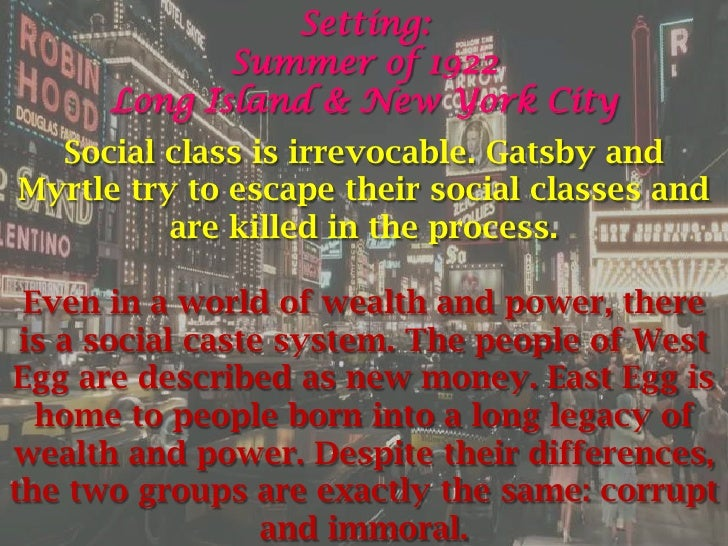 "social class on the great gatsby The role of social class in ""the great gatsby"" essay 1091 words 5 pages throughout the novel the great gatsby, there is a constant theme present: social class."