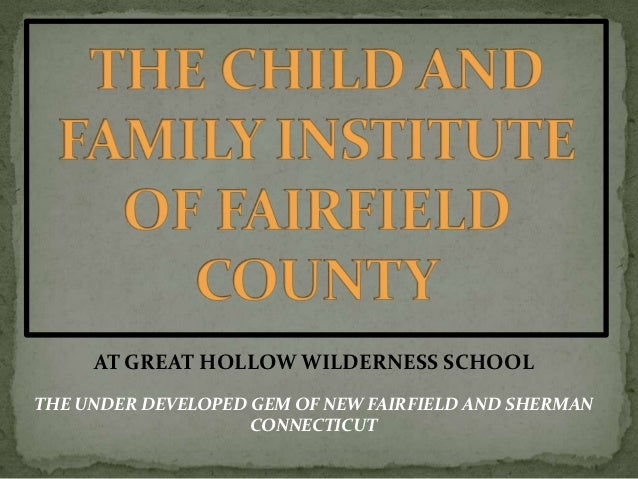 AT GREAT HOLLOW WILDERNESS SCHOOLTHE UNDER DEVELOPED GEM OF NEW FAIRFIELD AND SHERMAN                    CONNECTICUT