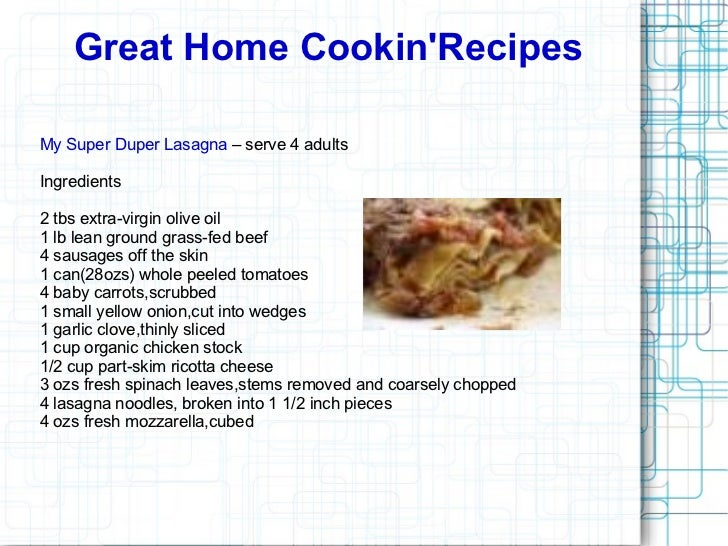 Great Home Cookin'Recipes My Super Duper Lasagna  – serve 4 adults Ingredients 2 tbs extra-virgin olive oil 1 lb lean grou...