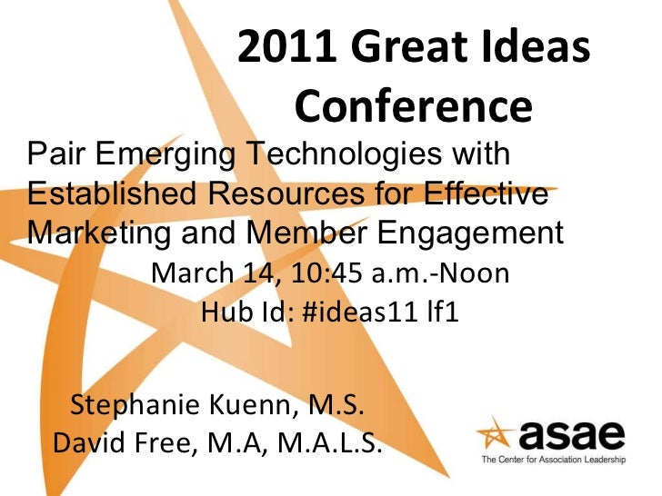 2011 Great Ideas Conference Pair Emerging Technologies with Established Resources for Effective Marketing and Member Engag...