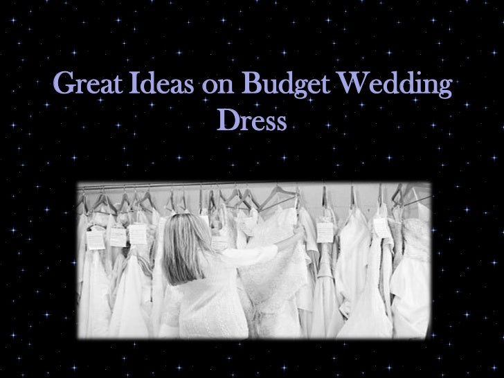 Great ideas on budget wedding dress   slideshare