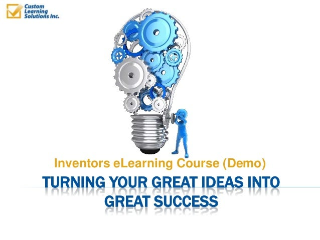 TURNING YOUR GREAT IDEAS INTO GREAT SUCCESS Inventors eLearning Course (Demo)