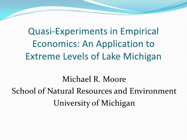 Quasi-Experiments in Empirical Economics: An Application to Extreme Levels of Lake Michigan<br />Michael R. Moore<br />Sch...