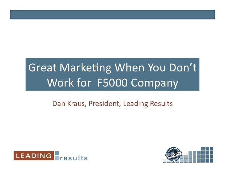 GreatMarke)ngWhenYouDon't    WorkforF5000Company     DanKraus,President,LeadingResults