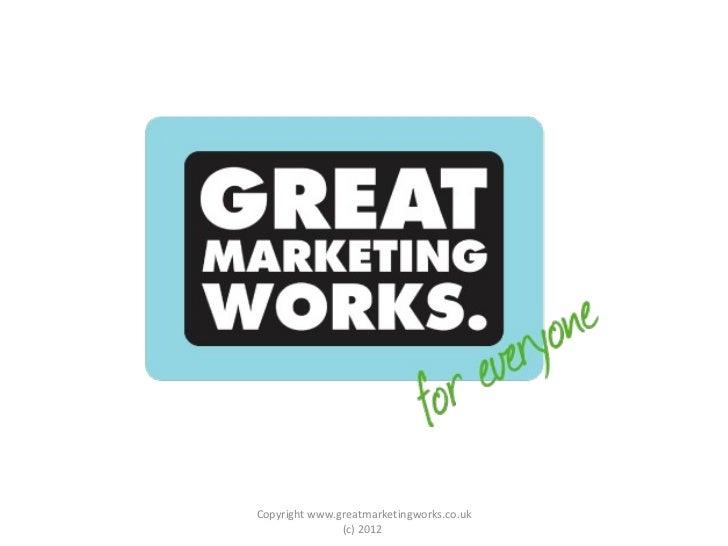 Copyright www.greatmarketingworks.co.uk (c) 2012