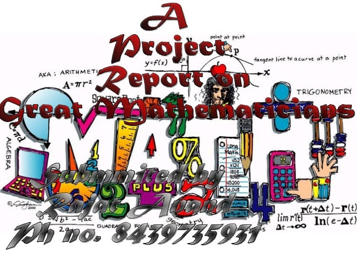 A Project Report on  Great Mathematicians Submmited by - Rajat Anand Ph no. 8439735931