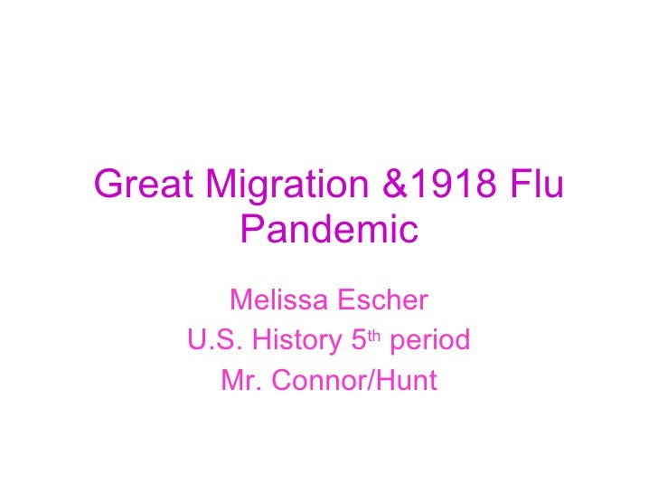 Great Migration &1918 Flu Pandemic Melissa Escher U.S. History 5 th  period Mr. Connor/Hunt