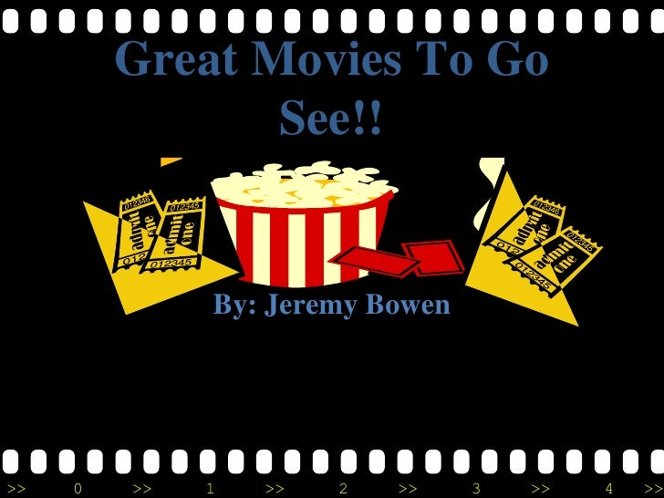 Great Movies To Go                See!!              By: Jeremy Bowen>>   0   >>   1   >>   2   >>    3   >>   4   >>