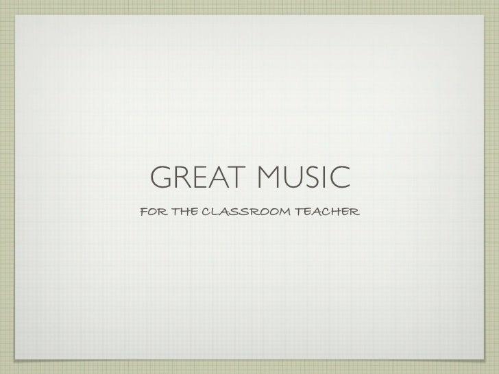 GREAT MUSICFOR THE CLASSROOM TEACHER