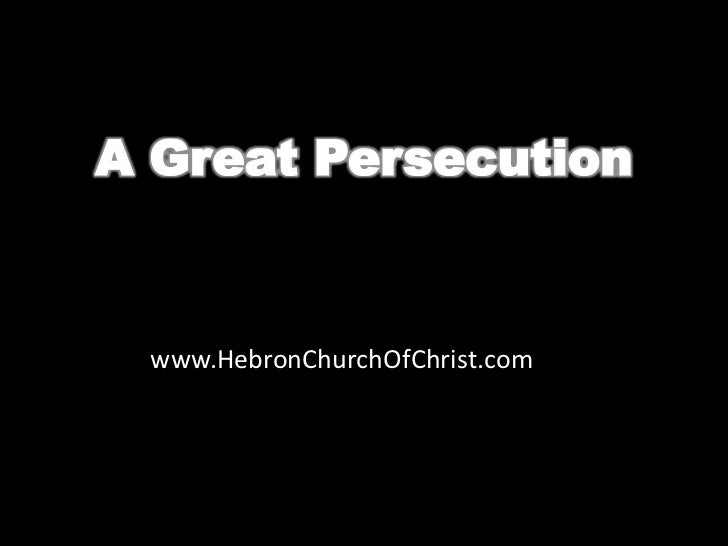 A Great Persecution www.HebronChurchOfChrist.com