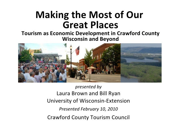 Making the Most of Our  Great Places Tourism as Economic Development in Crawford County Wisconsin and Beyond presented by ...