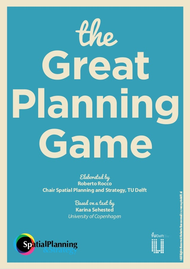 the GreatPlanning Game                      Elaborated by                     Roberto Rocco     Chair Spatial Planning and...