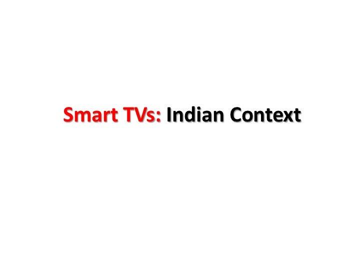 Smart TVs: Indian Context<br />