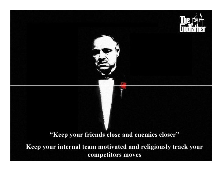 """Keep your friends close and enemies closer"" Keep your internal team motivated and religiously track your                 ..."