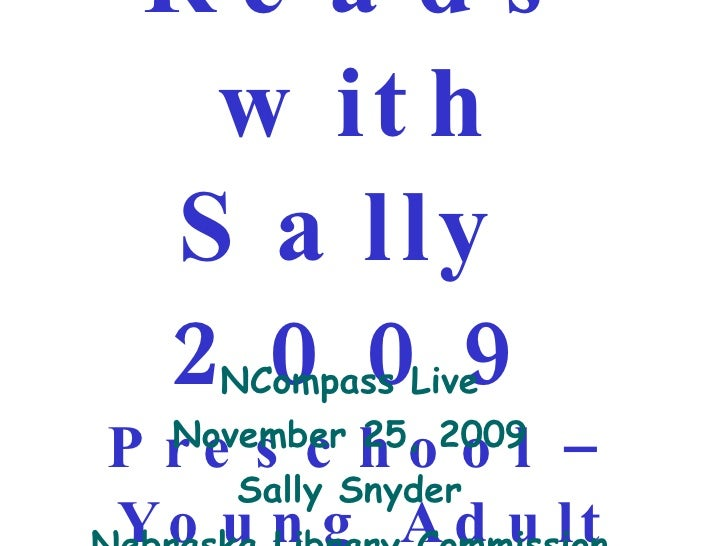 Great Reads with Sally  2009Preschool – Young Adult<br />NCompass Live<br />November 25, 2009<br />Sally Snyder<br />Nebra...