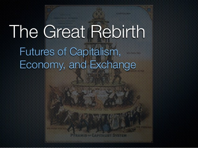 The Great Rebirth Futures of Capitalism, Economy, and Exchange