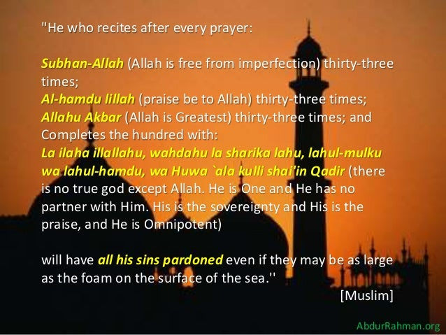 """""""He who recites after every prayer: Subhan-Allah (Allah is free from imperfection) thirty-three times; Al-hamdu lillah (pr..."""