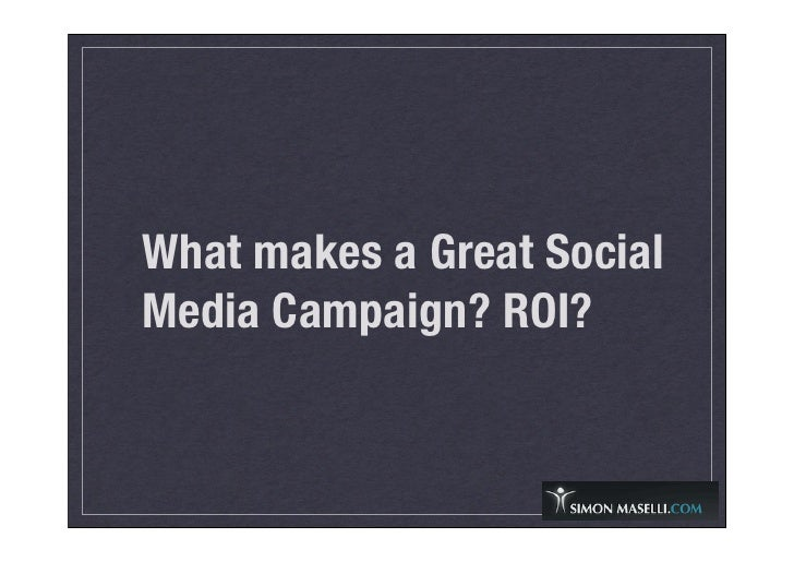 What makes a Great Social Media Campaign? ROI?