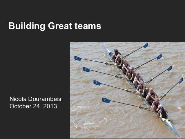 Building Great teams  Nicola Dourambeis October 24, 2013