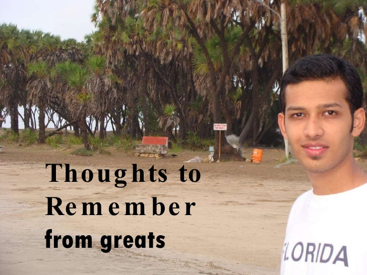 Thoughts to read and remember Thoughts to  Remember from greats
