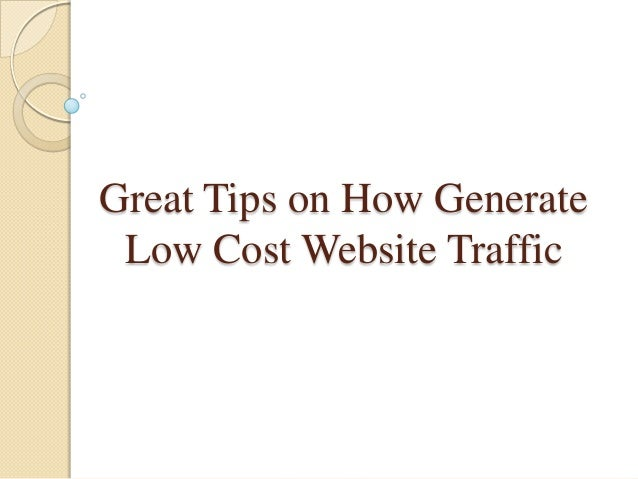 Great Tips on How Generate Low Cost Website Traffic