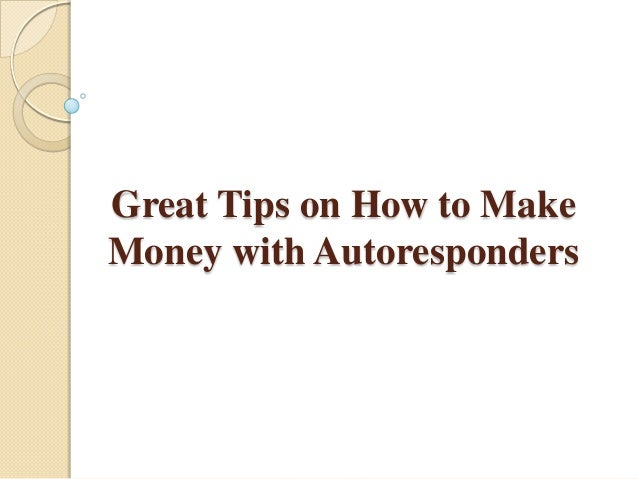 Great tips on how to make money with autoresponders