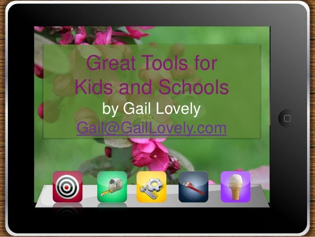 Great Tools forKids and Schools   by Gail LovelyGail@GailLovely.com