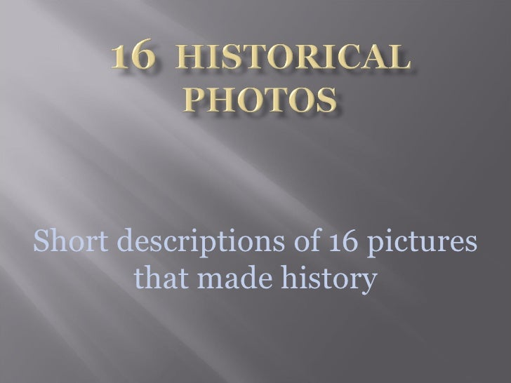 Short descriptions of 16 pictures that made history