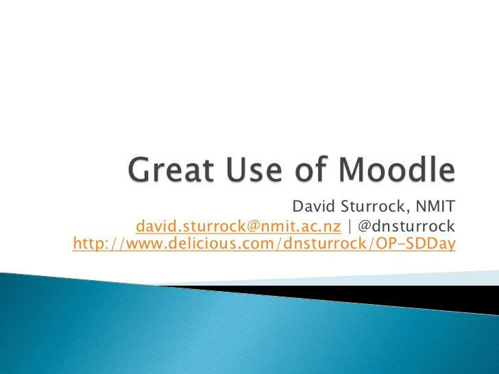 Great Use of Moodle<br />David Sturrock, NMIT<br />david.sturrock@nmit.ac.nz | @dnsturrockhttp://www.delicious.com/dnsturr...