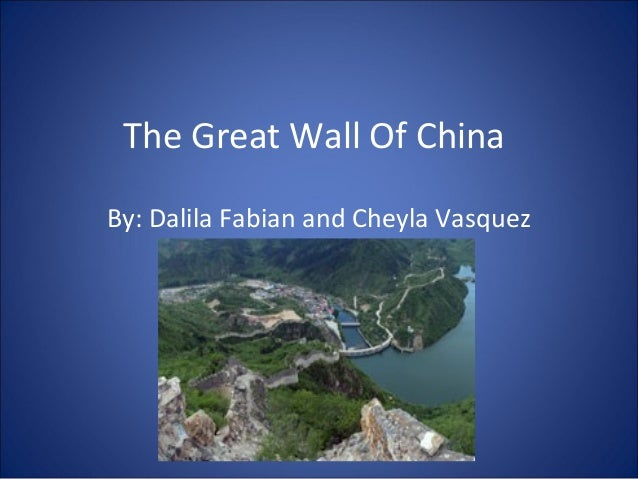The Great Wall Of ChinaBy: Dalila Fabian and Cheyla Vasquez