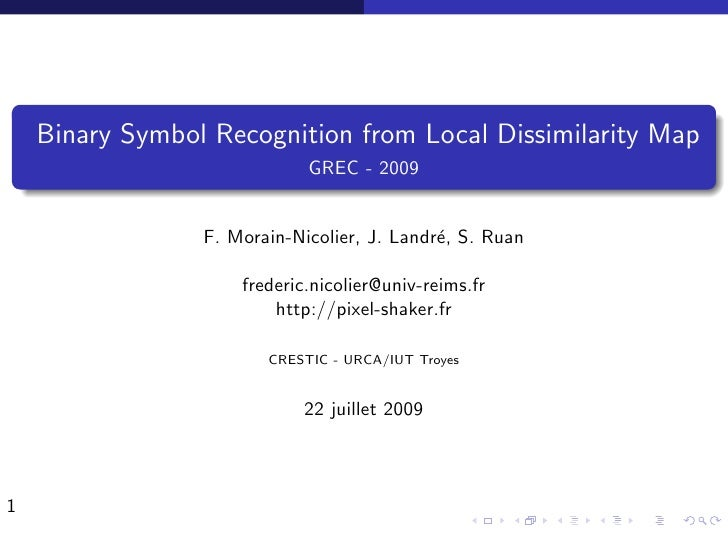Binary Symbol Recognition from Local Dissimilarity Map                              GREC - 2009                    F. Mora...
