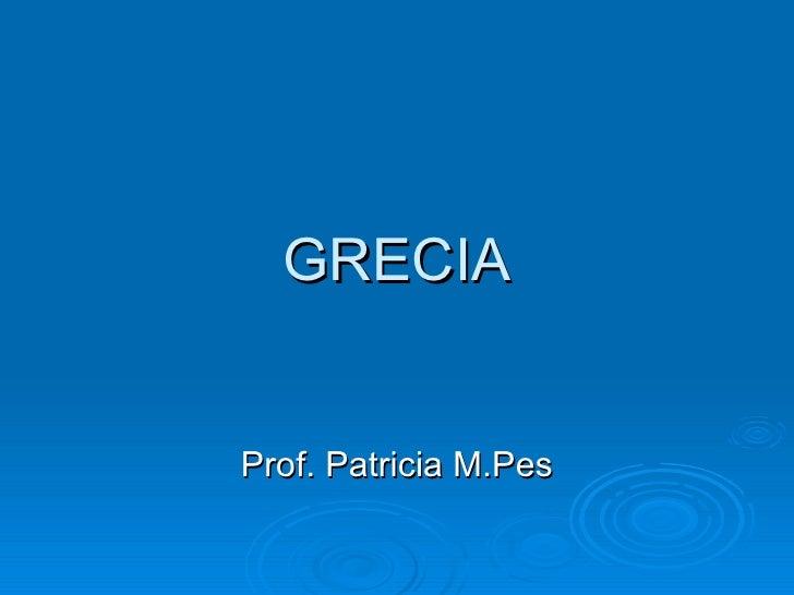 GRECIA Prof. Patricia M.Pes