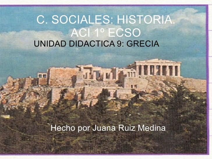 UNIDAD DIDACTICA 9: GRECIA Hecho por Juana Ruiz Medina C. SOCIALES: HISTORIA. ACI 1º ECSO