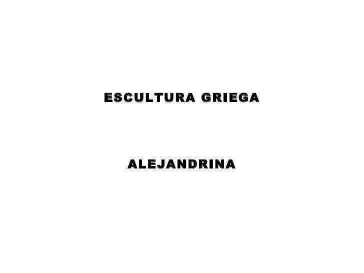 ESCULTURA GRIEGA ALEJANDRINA