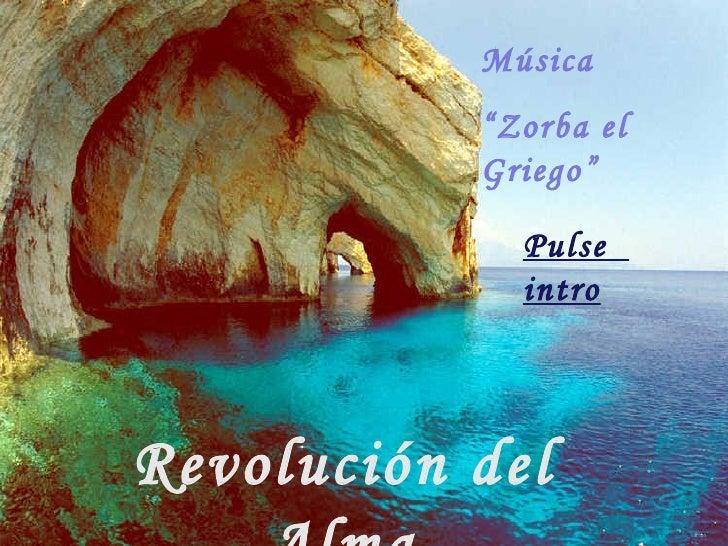 """Revolución del Alma Pulse  intro Música  """" Zorba el Griego"""""""